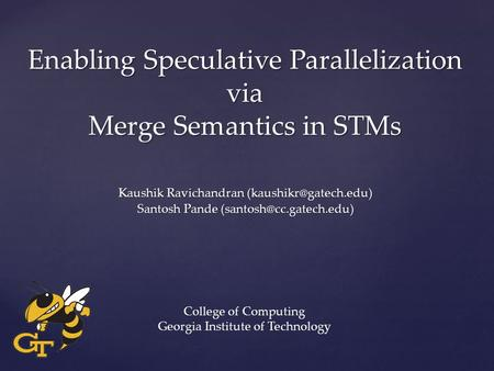Enabling Speculative Parallelization via Merge Semantics in STMs Kaushik Ravichandran Santosh Pande College.