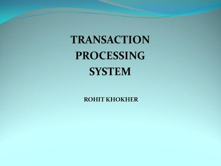 TRANSACTION PROCESSING SYSTEM ROHIT KHOKHER. TRANSACTION RECOVERY TRANSACTION RECOVERY TRANSACTION STATES SERIALIZABILITY CONFLICT SERIALIZABILITY VIEW.