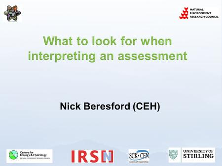 Nick Beresford (CEH).  Give an overview of what may impact on assessment results using the available approaches  In part based on things we know are.