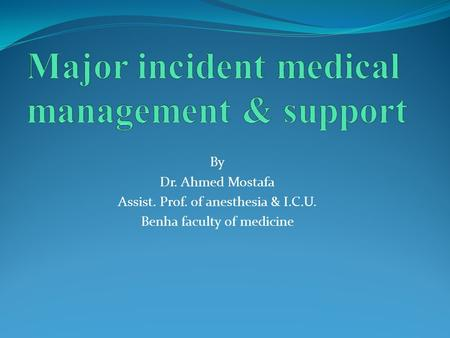 By Dr. Ahmed Mostafa Assist. Prof. of anesthesia & I.C.U. Benha faculty of medicine.