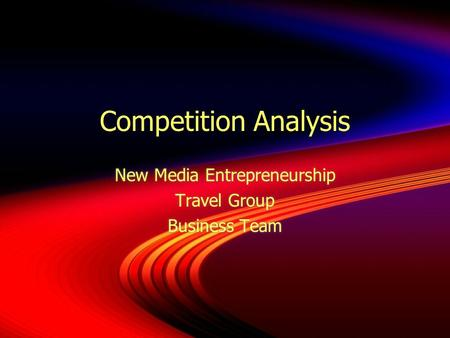 Competition Analysis New Media Entrepreneurship Travel Group Business Team New Media Entrepreneurship Travel Group Business Team.