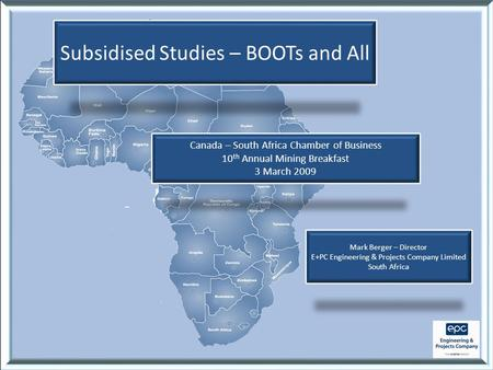 Subsidised Studies – BOOTs and All Mark Berger – Director E+PC Engineering & Projects Company Limited South Africa Canada – South Africa Chamber of Business.