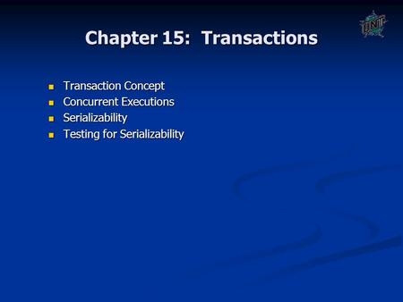 Chapter 15: Transactions Transaction Concept Transaction Concept Concurrent Executions Concurrent Executions Serializability Serializability Testing for.
