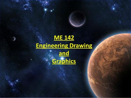 ME 142 Engineering Drawing and Graphics. Instructor Details Col ( R ) Mumtaz Yousafi MSC ( Machine design ) NUST Rawalpindi B.E. ( Mechanical Engineering)
