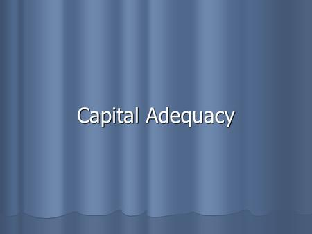 Capital Adequacy. G & K Chp. 12 G & K Chp. 12 Definition and Role of Bank Capital Definition and Role of Bank Capital Capital Adequacy Construction and.