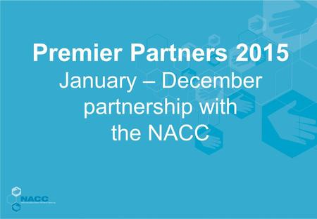 Premier Partners 2015 January – December partnership with the NACC.
