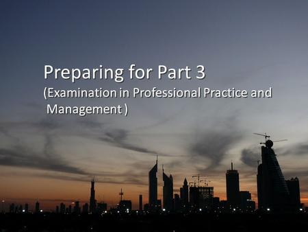 Preparing for Part 3 (Examination in Professional Practice and