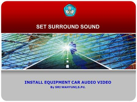 SET SURROUND SOUND INSTALL EQUIPMENT CAR AUDIO VIDEO By SRI WAHYUNI,S.Pd.