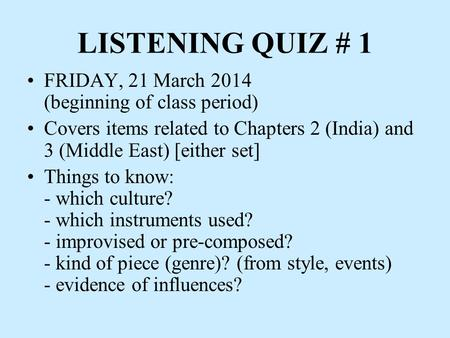 LISTENING QUIZ # 1 FRIDAY, 21 March 2014 (beginning of class period) Covers items related to Chapters 2 (India) and 3 (Middle East) [either set] Things.