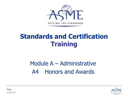 Page © ASME 2012 Standards and Certification Training Module A – Administrative A4Honors and Awards.