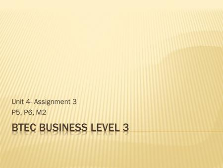 Unit 4- Assignment 3 P5, P6, M2 BTEC Business Level 3.
