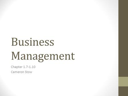 Business Management Chapter 1.7-1.10 Cameron Stow.