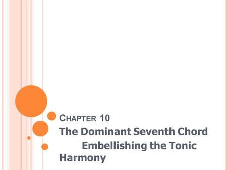 C HAPTER 10 The Dominant Seventh Chord Embellishing the Tonic Harmony.