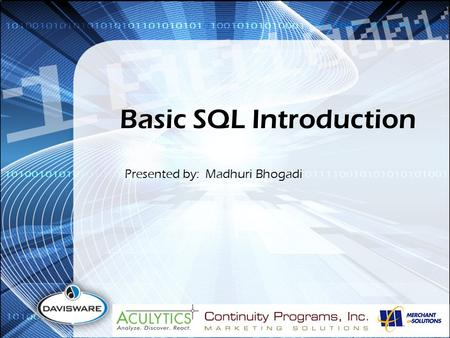 Basic SQL Introduction Presented by: Madhuri Bhogadi.