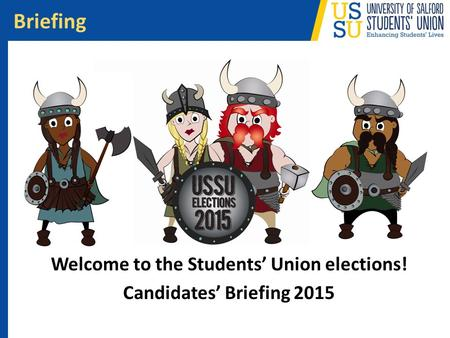 Welcome to the Students' Union elections! Candidates' Briefing 2015