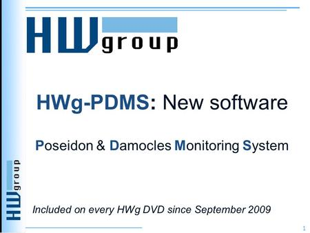 HWg-PDMS: New software Poseidon & Damocles Monitoring System 1 Included on every HWg DVD since September 2009.