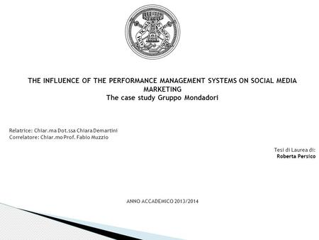 THE INFLUENCE OF THE PERFORMANCE MANAGEMENT SYSTEMS ON SOCIAL MEDIA MARKETING The case study Gruppo Mondadori Relatrice: Chiar.ma Dot.ssa Chiara Demartini.