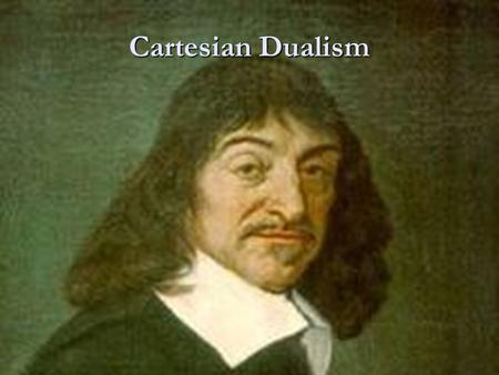 Cartesian Dualism. Real Distinction Argument P1.Whatever can be clearly and distinctly conceived apart can exist apart. P2.Whatever can exist apart are.