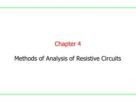 Chapter 4 Methods of Analysis of Resistive Circuits.