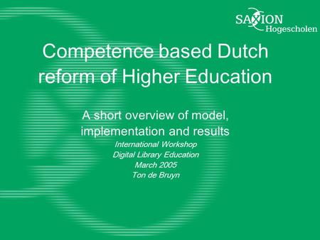 Competence based Dutch reform of Higher Education A short overview of model, implementation and results International Workshop Digital Library Education.