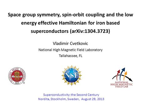 Space group symmetry, spin-orbit coupling and the low energy effective Hamiltonian for iron based superconductors (arXiv:1304.3723) Vladimir Cvetkovic.