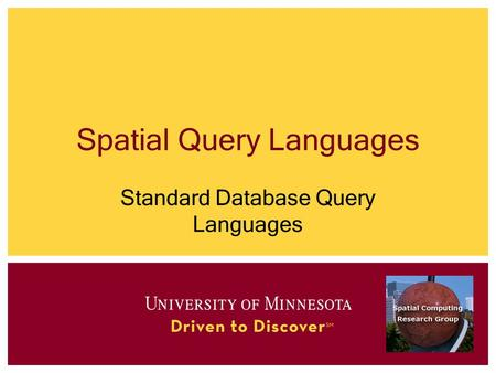 Spatial Query Languages Standard Database Query Languages.