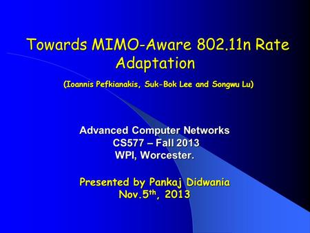Towards MIMO-Aware 802.11n Rate Adaptation (Ioannis Pefkianakis, Suk-Bok Lee and Songwu Lu) Towards MIMO-Aware 802.11n Rate Adaptation (Ioannis Pefkianakis,