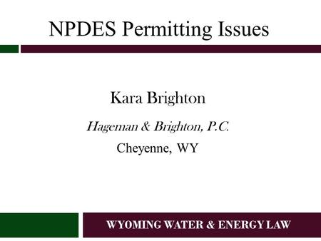WYOMING WATER & ENERGY LAW NPDES Permitting Issues Kara Brighton Hageman & Brighton, P.C. Cheyenne, WY.