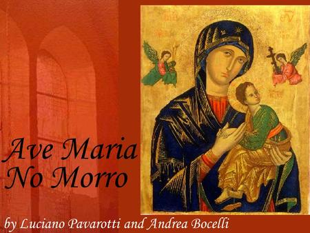 Ave Maria by Luciano Pavarotti and Andrea Bocelli No Morro.