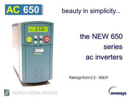 AC 650 the NEW 650 series ac inverters beauty in simplicity...