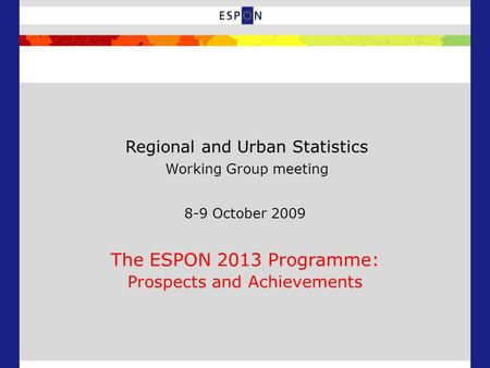 8-9 October 2009 The ESPON 2013 Programme: Prospects and Achievements Regional and Urban Statistics Working Group meeting.