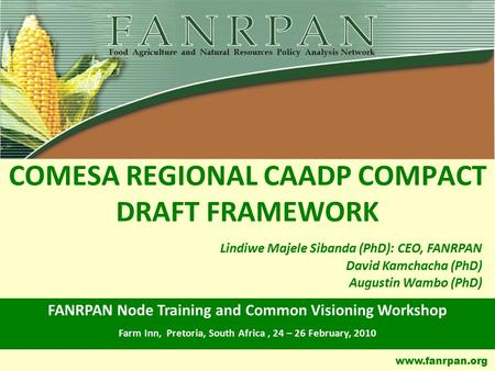 Www.fanrpan.org COMESA REGIONAL CAADP COMPACT DRAFT FRAMEWORK FANRPAN Node Training and Common Visioning Workshop Farm Inn, Pretoria, South Africa, 24.