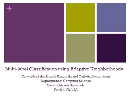 + Multi-label Classification using Adaptive Neighborhoods Tanwistha Saha, Huzefa Rangwala and Carlotta Domeniconi Department of Computer Science George.