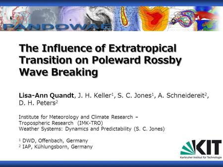The Influence of Extratropical Transition on Poleward Rossby Wave Breaking Lisa-Ann Quandt, J. H. Keller 1, S. C. Jones 1, A. Schneidereit 2, D. H. Peters.