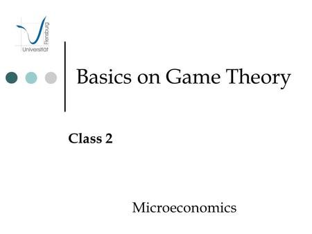 Basics on Game Theory Class 2 Microeconomics. Introduction Why, What, What for Why Any human activity has some competition Human activities involve actors,