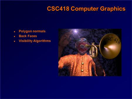 CSC418 Computer Graphics n Polygon normals n Back Faces n Visibility Algorithms.