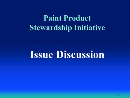 1 Paint Product Stewardship Initiative Issue Discussion.