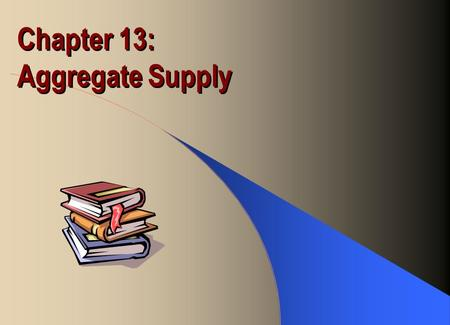 Chapter 13: Aggregate Supply