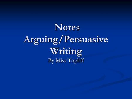 Notes Arguing/Persuasive Writing