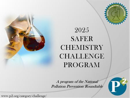 Www.p2.org/category/challenge/ A program of the National Pollution Prevention Roundtable.
