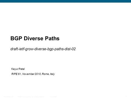 © 2009 Cisco Systems, Inc. All rights reserved. Cisco Public Presentation_ID 1 BGP Diverse Paths draft-ietf-grow-diverse-bgp-paths-dist-02 Keyur Patel.