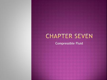 Chapter Seven Compressible Fluid.