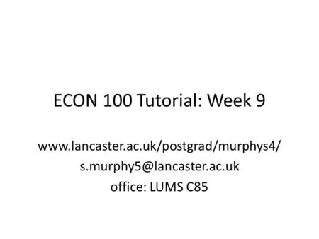 ECON 100 Tutorial: Week 9  office: LUMS C85.
