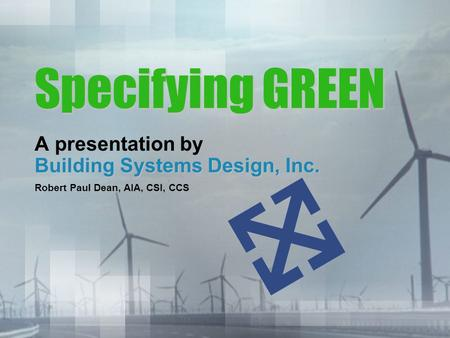 Specifying GREEN A presentation by Building Systems Design, Inc.