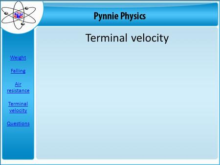 Terminal velocity Weight Falling Air resistance Terminal velocity Questions.
