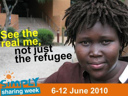 See the real me, not just the refugee 6-12 June 2010.