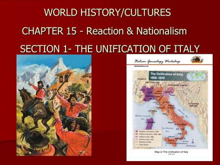 WORLD HISTORY/CULTURES CHAPTER 15 - Reaction & Nationalism SECTION 1- THE UNIFICATION OF ITALY.