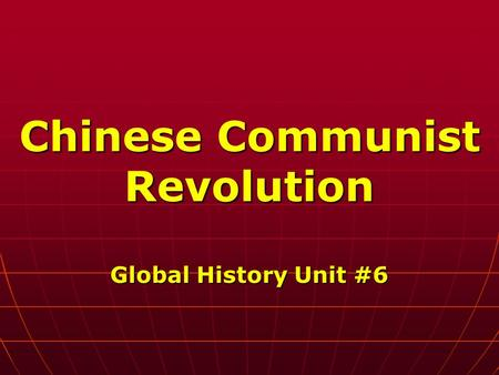 Chinese Communist Revolution Global History Unit #6.