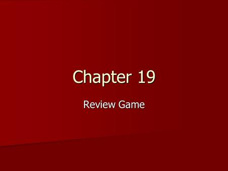 Chapter 19 Review Game.