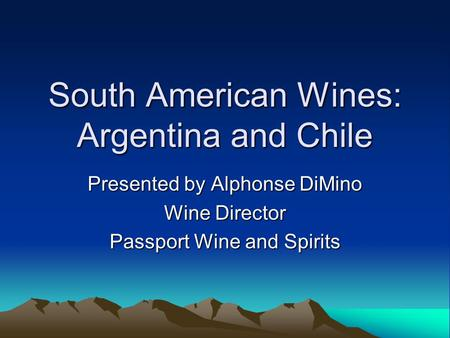South American Wines: Argentina and Chile Presented by Alphonse DiMino Wine Director Passport Wine and Spirits.
